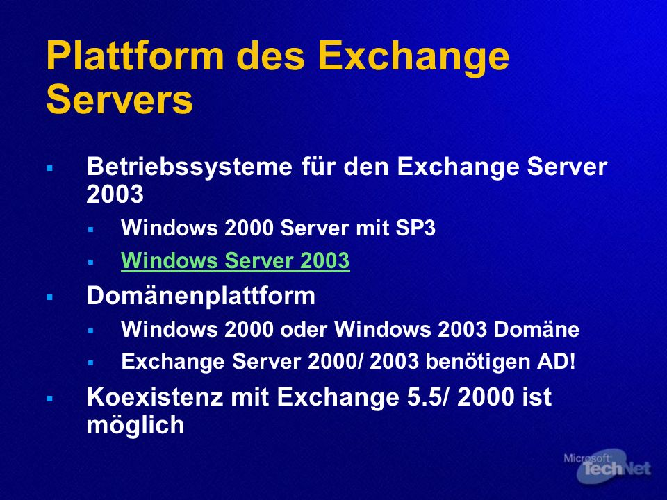 Plattform des Exchange Servers Betriebssysteme für den Exchange Server 2003 Windows 2000 Server mit SP3 Windows Server 2003 Domänenplattform Windows 2000 oder Windows 2003 Domäne Exchange Server 2000/ 2003 benötigen AD.