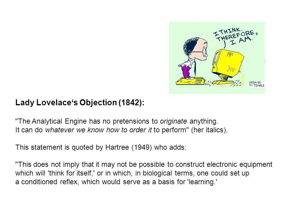 Lady Lovelaces Objection (1842): The Analytical Engine has no pretensions to originate anything.