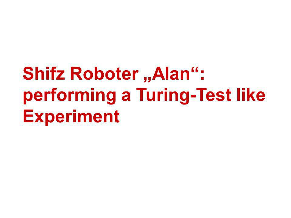 Shifz Roboter Alan: performing a Turing-Test like Experiment