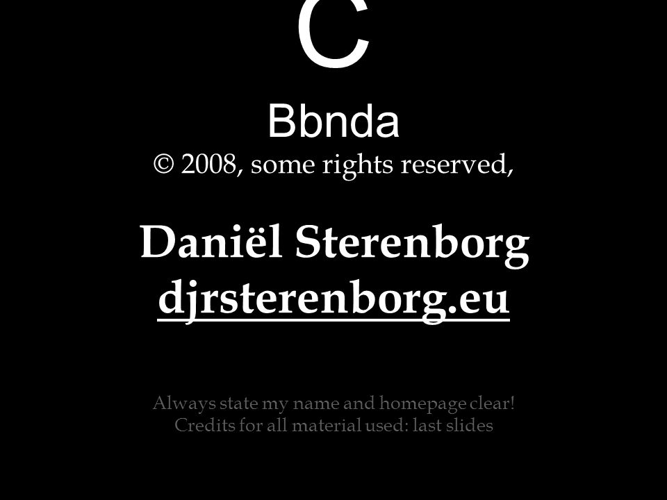C Bbnda © 2008, some rights reserved, Daniël Sterenborg djrsterenborg.eu Always state my name and homepage clear.