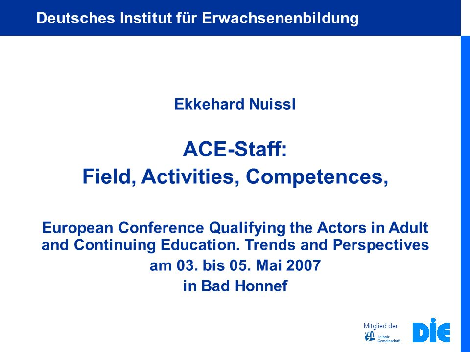 Ekkehard Nuissl ACE-Staff: Field, Activities, Competences, European Conference Qualifying the Actors in Adult and Continuing Education.