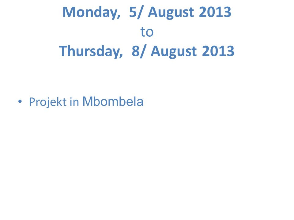 Monday, 5/ August 2013 to Thursday, 8/ August 2013 Projekt in Mbombela