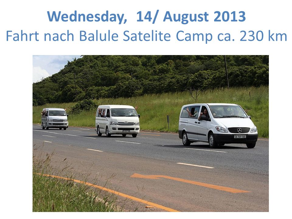 Wednesday, 14/ August 2013 Fahrt nach Balule Satelite Camp ca. 230 km