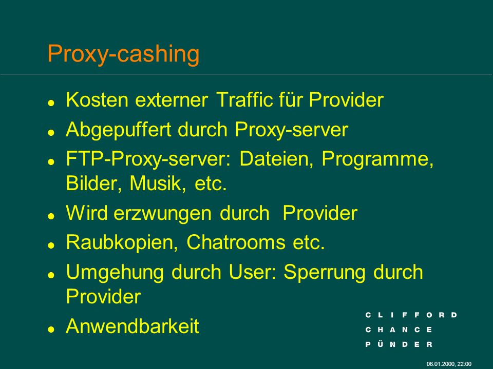 , 22:00 Proxy-cashing l Kosten externer Traffic für Provider l Abgepuffert durch Proxy-server l FTP-Proxy-server: Dateien, Programme, Bilder, Musik, etc.