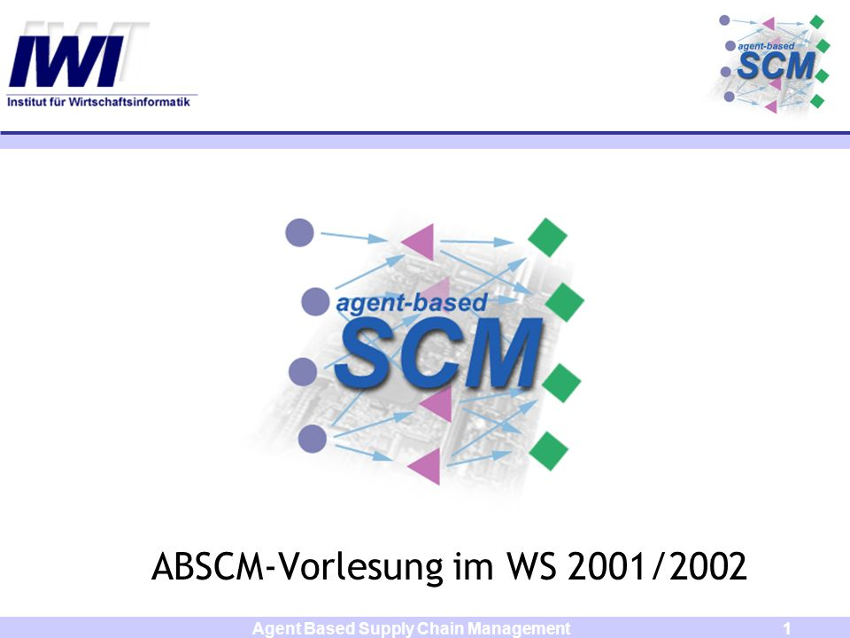 Agent Based Supply Chain Management1 ABSCM-Vorlesung im WS 2001/2002