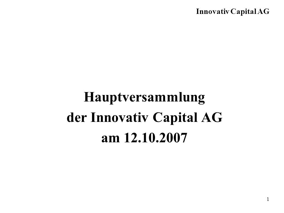 Innovativ Capital AG 1 Hauptversammlung der Innovativ Capital AG am