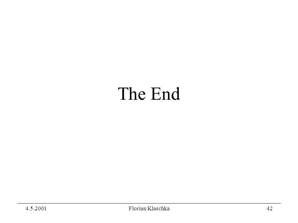 4.5.2001Florian Klaschka42 The End