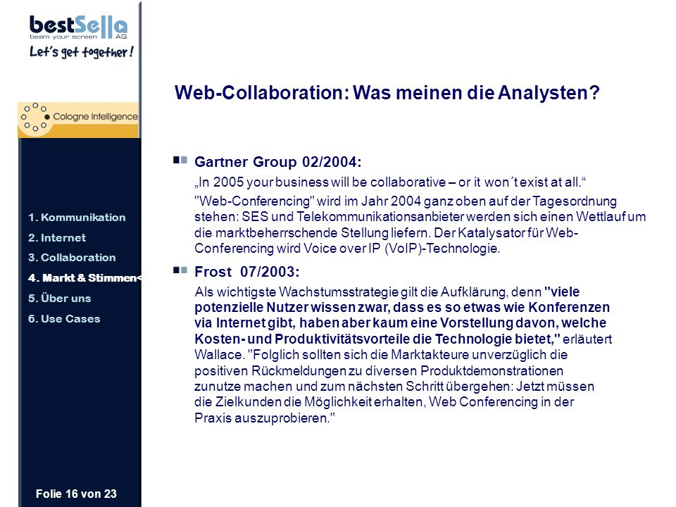 Folie 16 von 23 Gartner Group 02/2004: In 2005 your business will be collaborative – or it won´t exist at all.