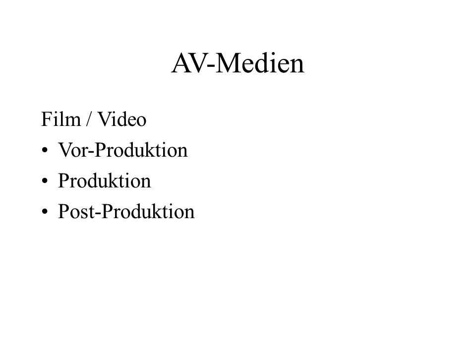 AV-Medien Film / Video Vor-Produktion Produktion Post-Produktion