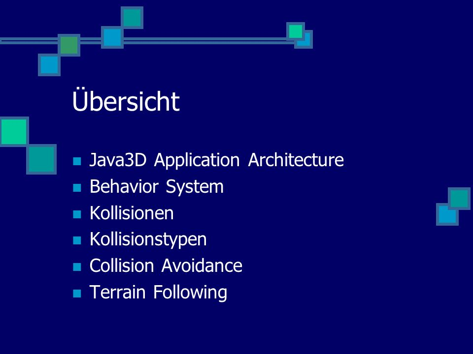 Übersicht Java3D Application Architecture Behavior System Kollisionen Kollisionstypen Collision Avoidance Terrain Following