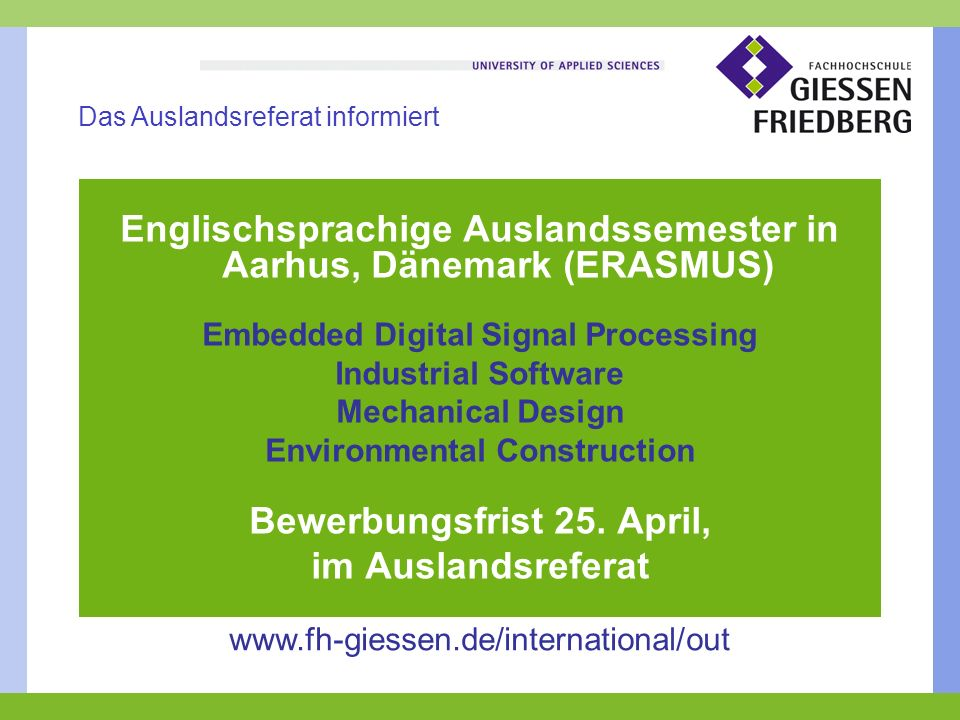 Englischsprachige Auslandssemester in Aarhus, Dänemark (ERASMUS) Embedded Digital Signal Processing Industrial Software Mechanical Design Environmental Construction Bewerbungsfrist 25.