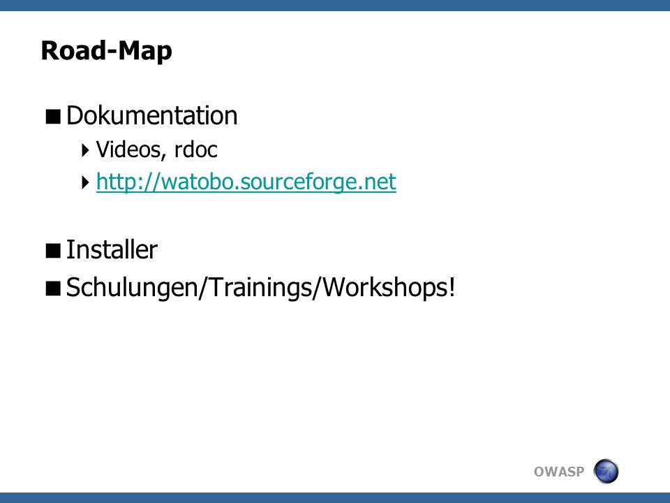 OWASP Road-Map Dokumentation Videos, rdoc   Installer Schulungen/Trainings/Workshops!