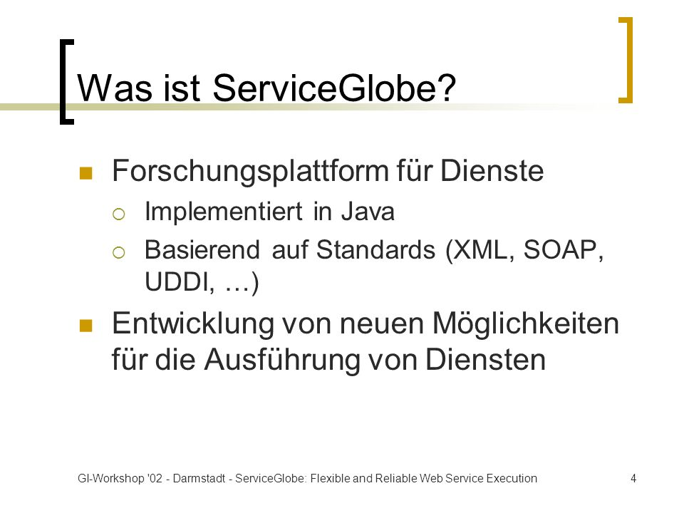 GI-Workshop 02 - Darmstadt - ServiceGlobe: Flexible and Reliable Web Service Execution4 Was ist ServiceGlobe.