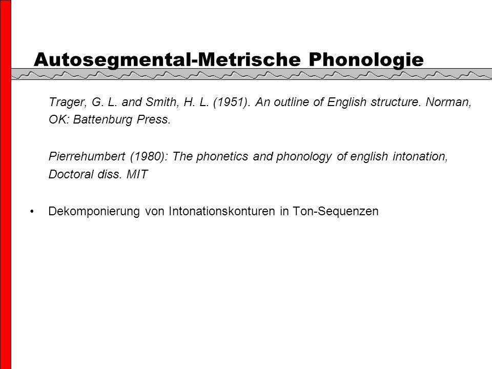 Autosegmental-Metrische Phonologie Trager, G. L. and Smith, H.