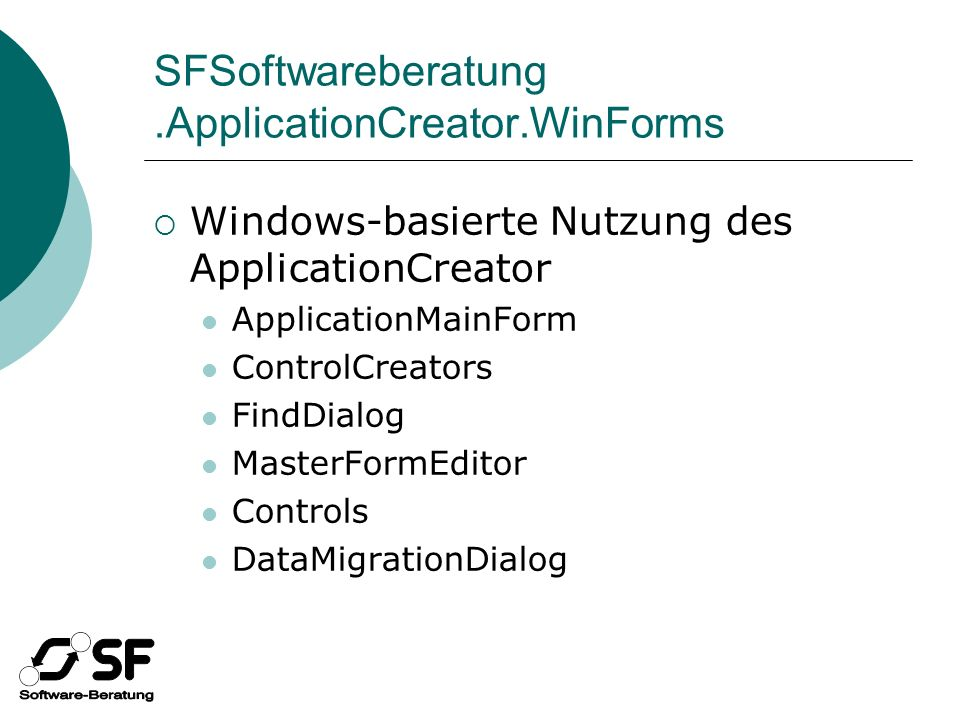 SFSoftwareberatung.ApplicationCreator.WinForms Windows-basierte Nutzung des ApplicationCreator ApplicationMainForm ControlCreators FindDialog MasterFormEditor Controls DataMigrationDialog