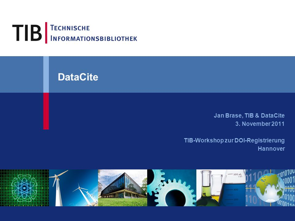 DataCite Jan Brase, TIB & DataCite 3. November 2011 TIB-Workshop zur DOI-Registrierung Hannover