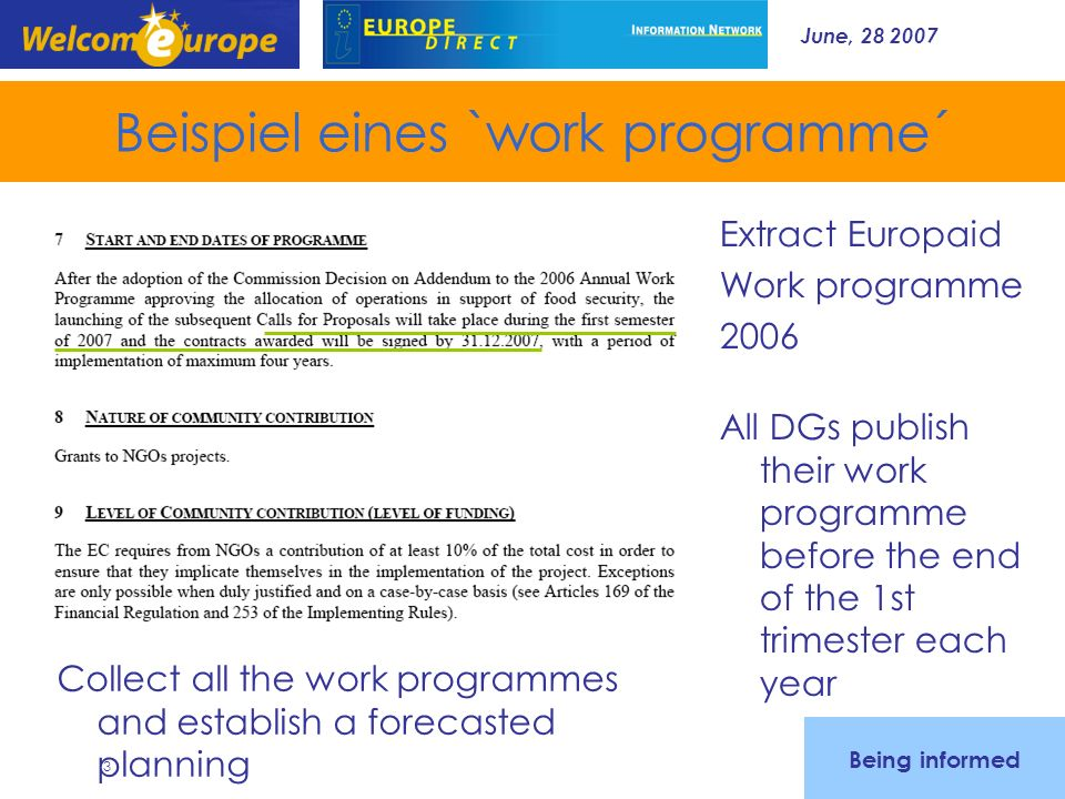 June, Beispiel eines `work programme´ Extract Europaid Work programme 2006 All DGs publish their work programme before the end of the 1st trimester each year Collect all the work programmes and establish a forecasted planning Being informed