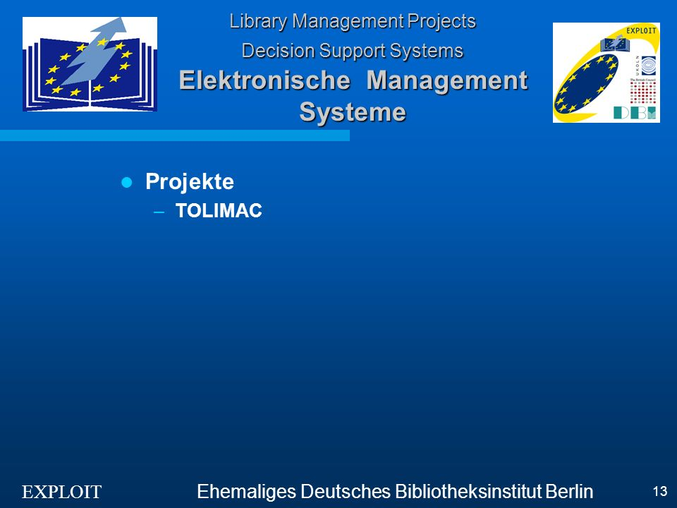 EXPLOIT Ehemaliges Deutsches Bibliotheksinstitut Berlin 13 Library Management Projects Decision Support Systems Elektronische Management Systeme Projekte –TOLIMAC
