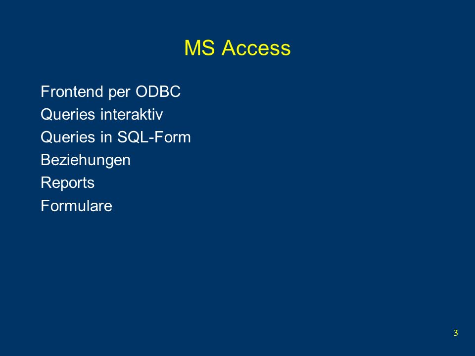 3 MS Access Frontend per ODBC Queries interaktiv Queries in SQL-Form Beziehungen Reports Formulare