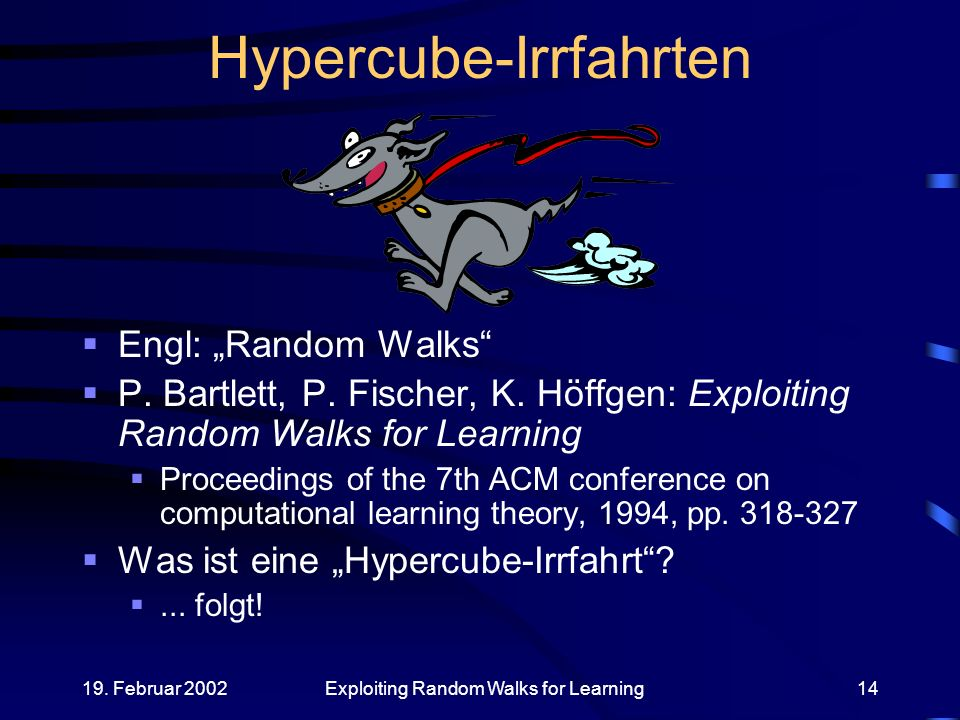 19. Februar 2002Exploiting Random Walks for Learning14 Hypercube-Irrfahrten Engl: Random Walks P.