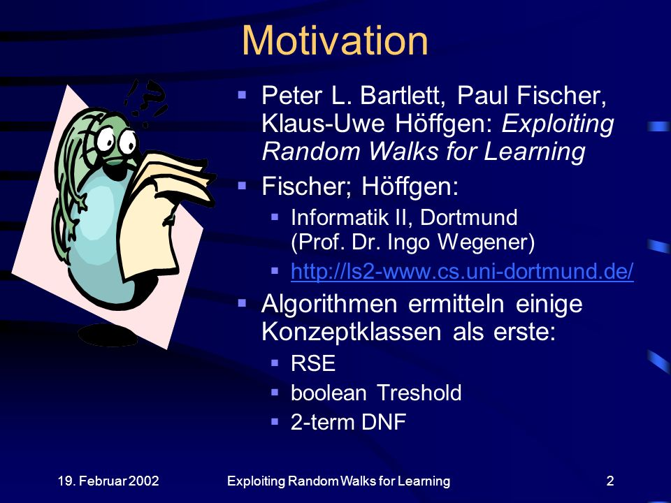 19. Februar 2002Exploiting Random Walks for Learning2 Motivation Peter L.
