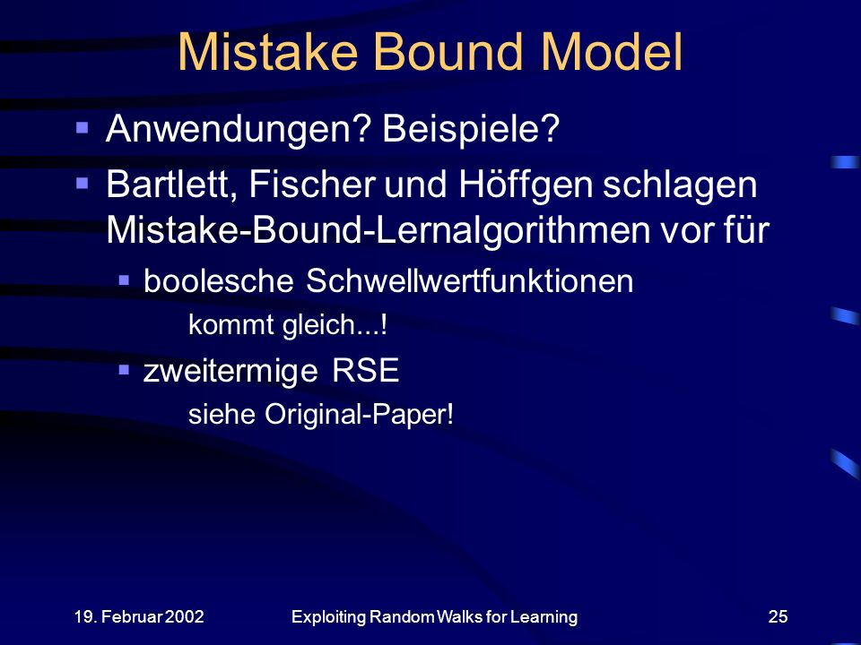 19. Februar 2002Exploiting Random Walks for Learning25 Mistake Bound Model Anwendungen.