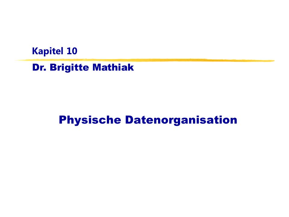 Dr. Brigitte Mathiak Kapitel 10 Physische Datenorganisation
