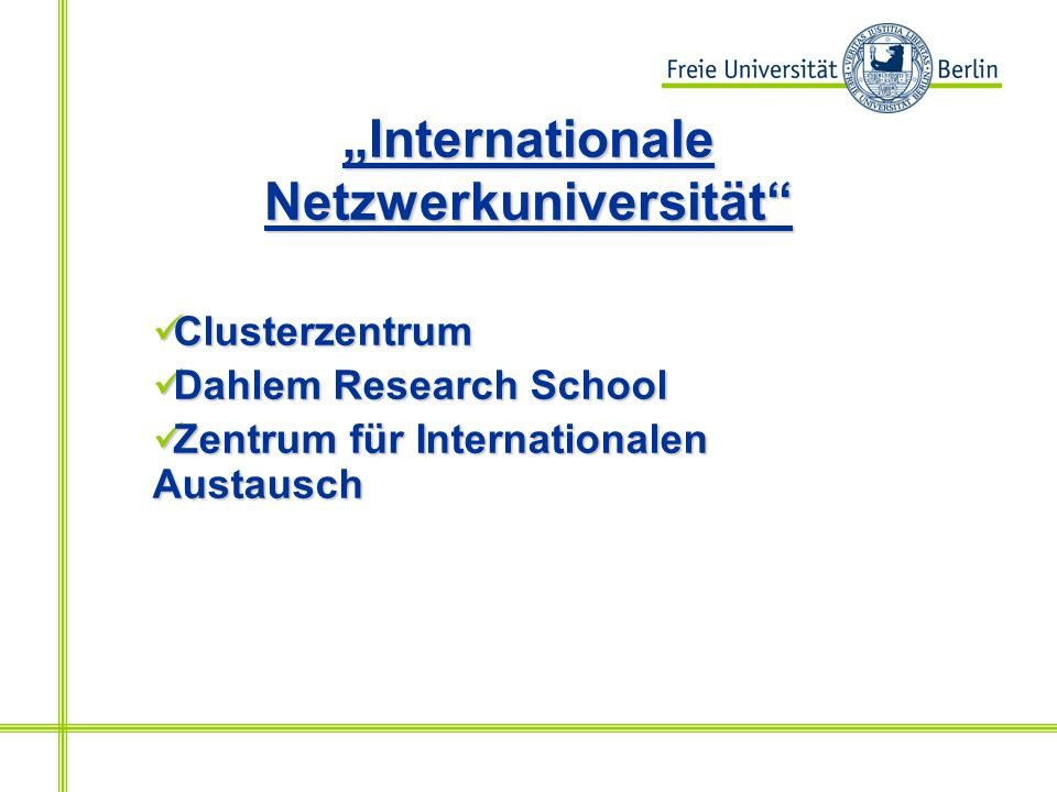 Internationale Netzwerkuniversität Clusterzentrum Clusterzentrum Dahlem Research School Dahlem Research School Zentrum für Internationalen Austausch Zentrum für Internationalen Austausch