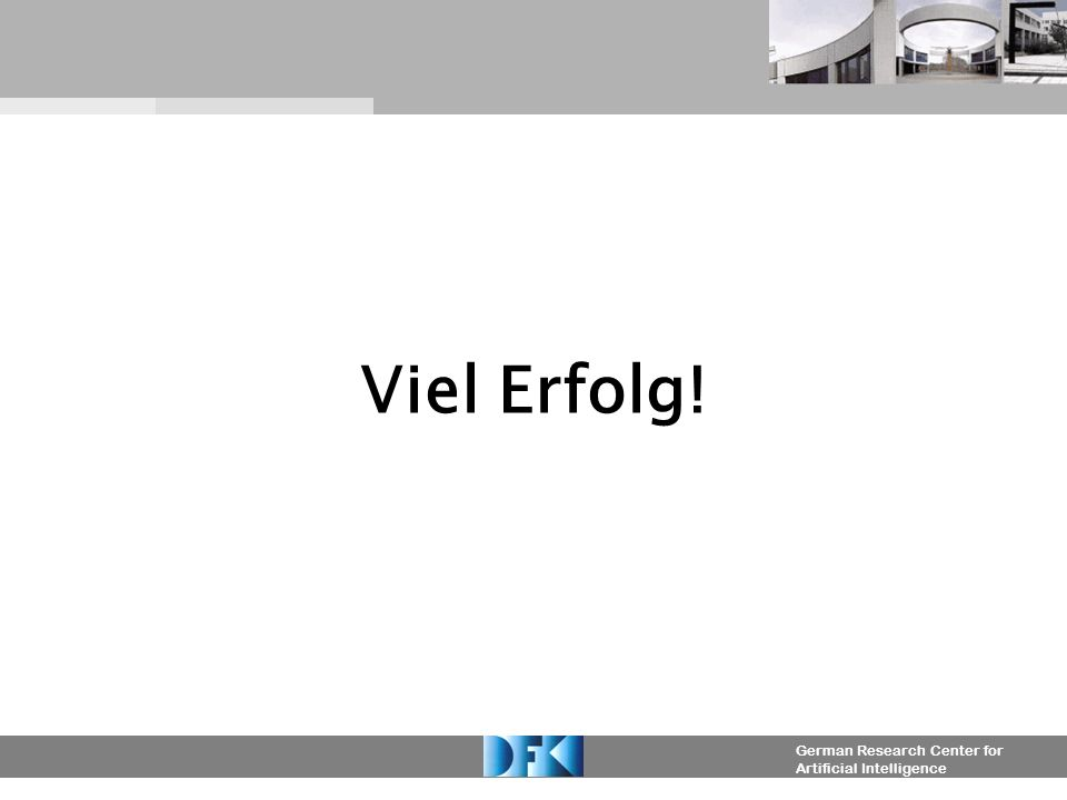 German Research Center for Artificial Intelligence Viel Erfolg!