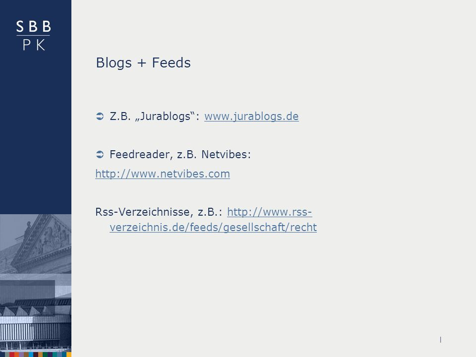 | Blogs + Feeds Z.B. Jurablogs:   Feedreader, z.B.