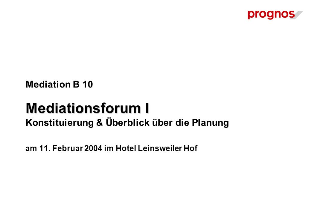 Mediationsforum I Mediation B 10 Mediationsforum I Konstituierung & Überblick über die Planung am 11.