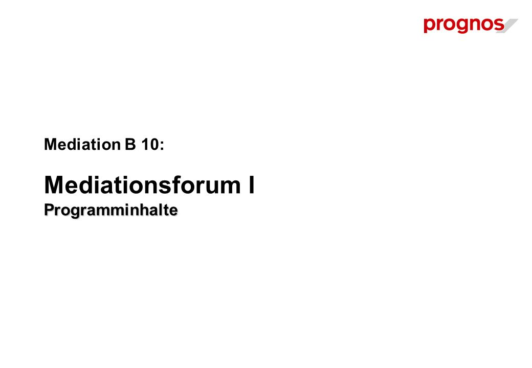 Programminhalte Mediation B 10: Mediationsforum I Programminhalte