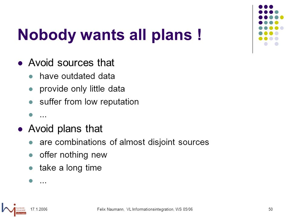 Felix Naumann, VL Informationsintegration, WS 05/0650 Nobody wants all plans .