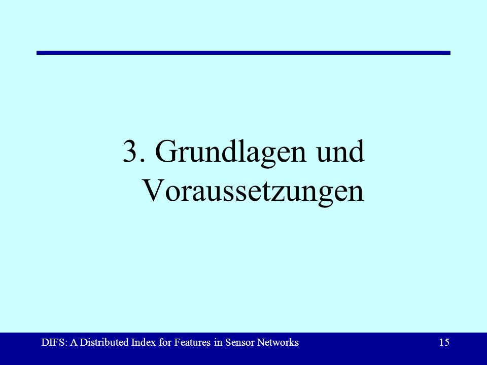 DIFS: A Distributed Index for Features in Sensor Networks15 3. Grundlagen und Voraussetzungen