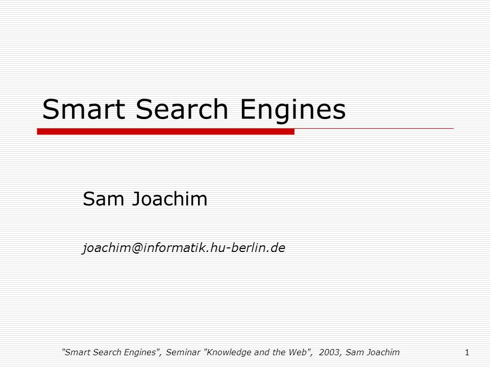Smart Search Engines , Seminar Knowledge and the Web , 2003, Sam Joachim1 Smart Search Engines Sam Joachim