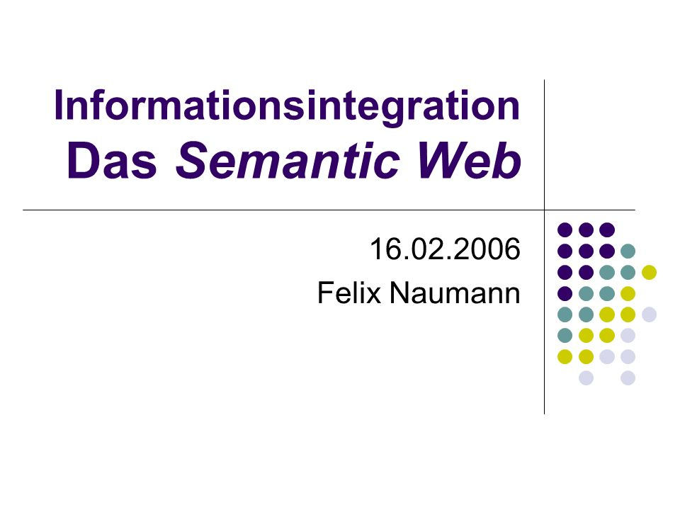 Informationsintegration Das Semantic Web 16.02.2006 Felix Naumann