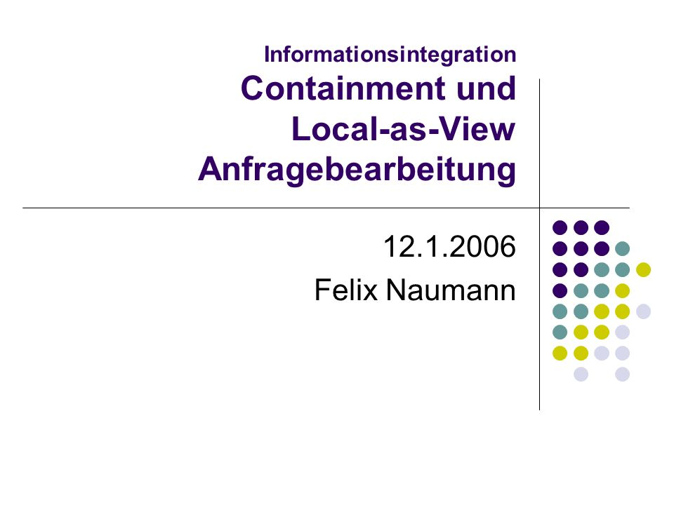 Informationsintegration Containment und Local-as-View Anfragebearbeitung Felix Naumann