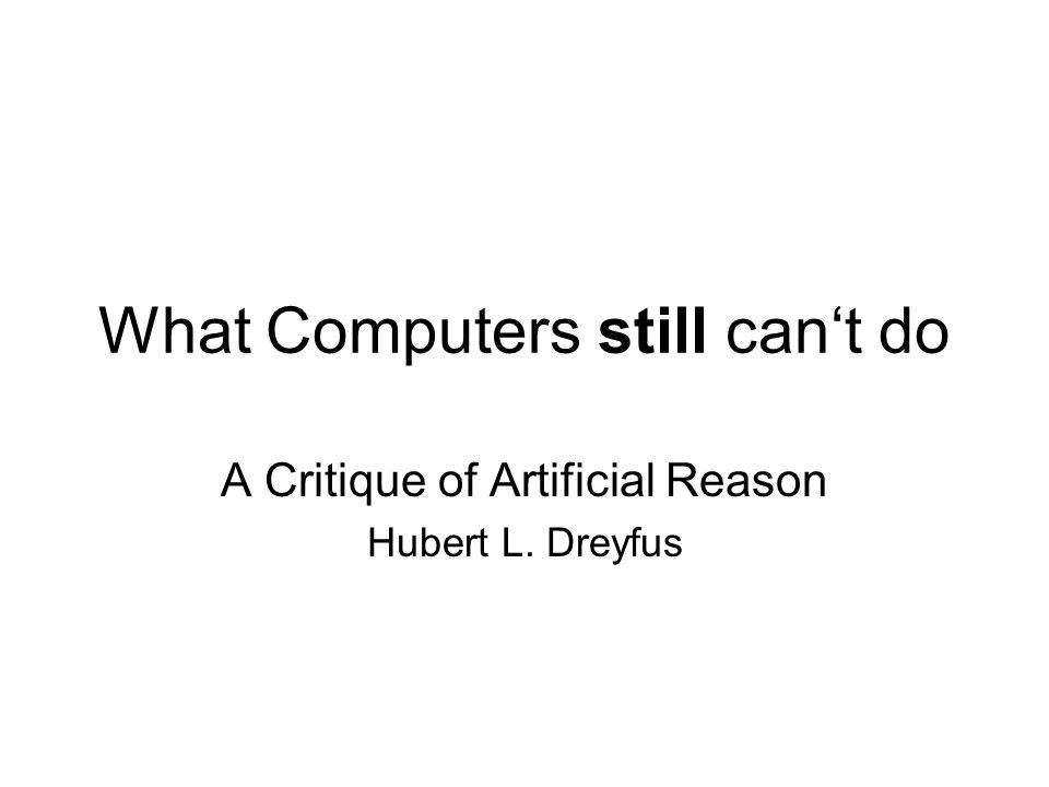 What Computers still cant do A Critique of Artificial Reason Hubert L. Dreyfus