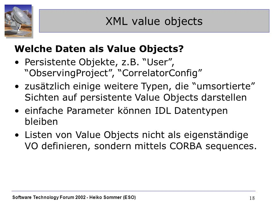 Software Technology Forum Heiko Sommer (ESO) 18 XML value objects Welche Daten als Value Objects.