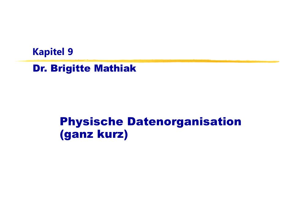 Dr. Brigitte Mathiak Kapitel 9 Physische Datenorganisation (ganz kurz)
