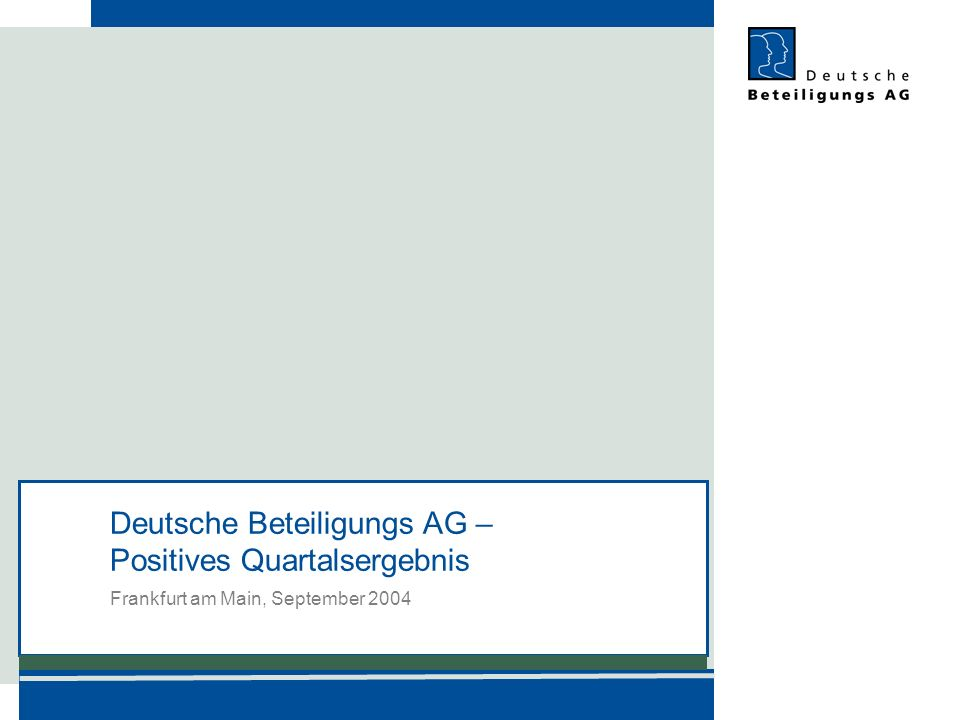 Deutsche Beteiligungs AG – Positives Quartalsergebnis Frankfurt am Main, September 2004