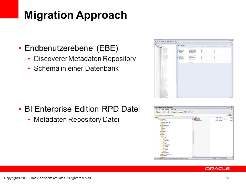 Migration Approach Endbenutzerebene (EBE) Discoverer Metadaten Repository Schema in einer Datenbank BI Enterprise Edition RPD Datei Metadaten Repository Datei Copyright © 2008, Oracle and/or its affiliates.