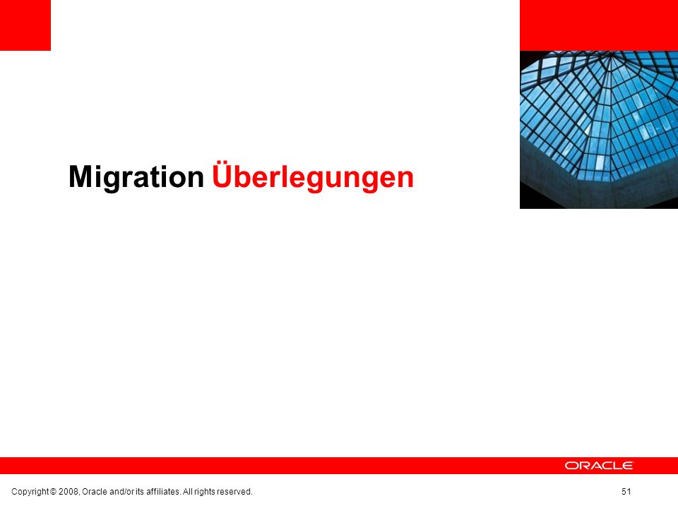 Migration Überlegungen Copyright © 2008, Oracle and/or its affiliates. All rights reserved.51