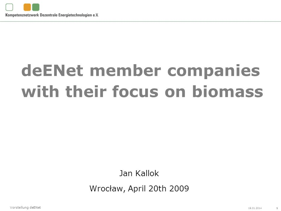 Vorstellung deENet deENet member companies with their focus on biomass Jan Kallok Wrocław, April 20th 2009