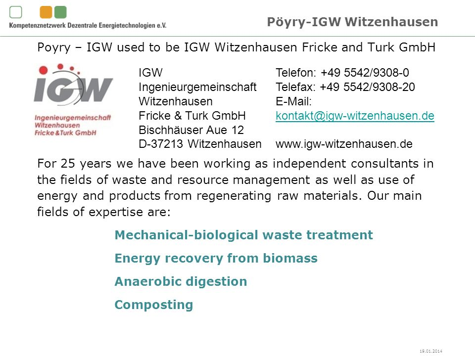 Poyry – IGW used to be IGW Witzenhausen Fricke and Turk GmbH For 25 years we have been working as independent consultants in the fields of waste and resource management as well as use of energy and products from regenerating raw materials.