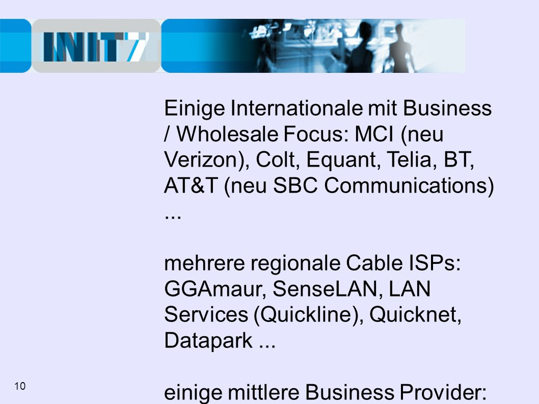Einige Internationale mit Business / Wholesale Focus: MCI (neu Verizon), Colt, Equant, Telia, BT, AT&T (neu SBC Communications)...