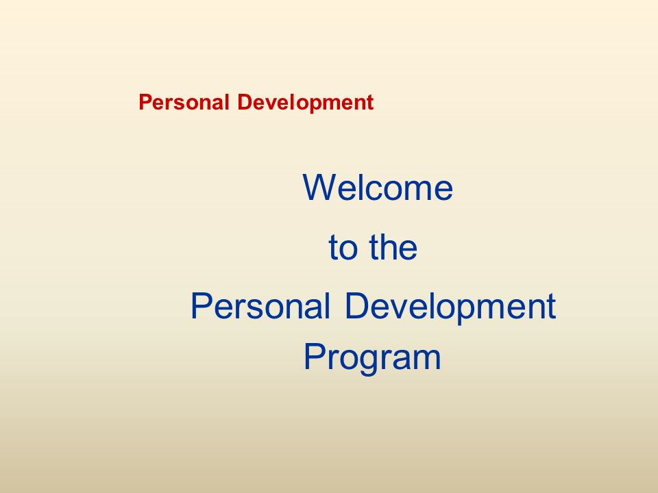 Personal Development Welcome to the Personal Development Program
