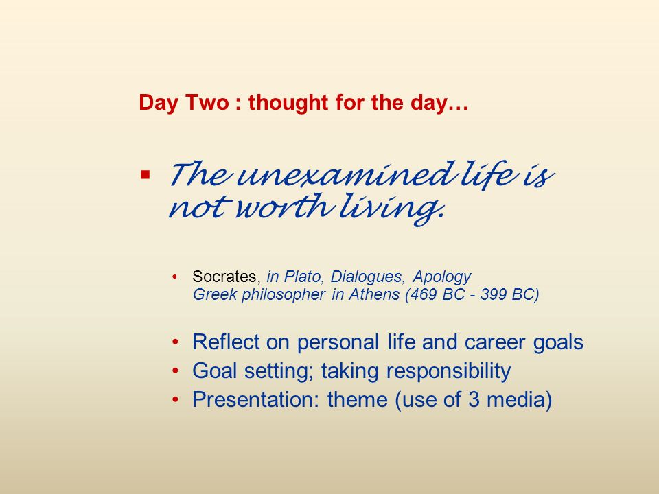 Day Two : thought for the day… The unexamined life is not worth living.