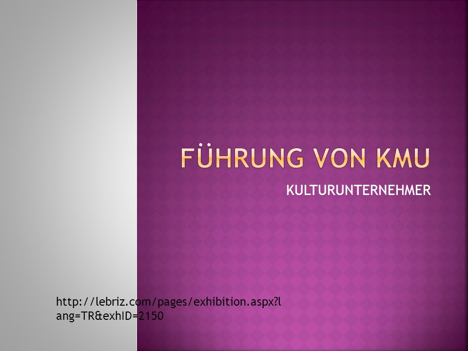 KULTURUNTERNEHMER http://lebriz.com/pages/exhibition.aspx l ang=TR&exhID=2150