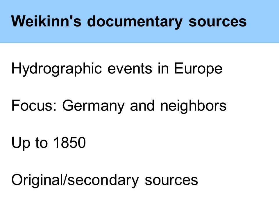 Weikinn s documentary sources Hydrographic events in Europe Focus: Germany and neighbors Up to 1850 Original/secondary sources